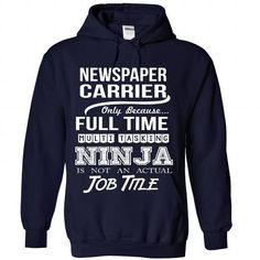 NEWSPAPER CARRIER Only Because Full Time Multi Tasking NINJA Is Not An Actual Job Title T Shirts, Hoodies. Get it now ==► https://www.sunfrog.com/No-Category/NEWSPAPER-CARRIER--Job-title-6164-NavyBlue-Hoodie.html?57074 $35.99