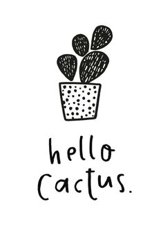 Hello Cactus Hand-lettered and illustrated in simple black and white with contemporary cactus illustration. Perfect for cute office decor, a kids