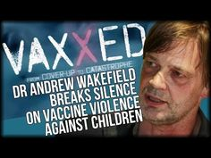 VAXXED DIRECTOR ANDREW WAKEFIELD BREAKS SILENCE ON VACCINE VIOLENCE AGAINST CHILDREN AND CDC COVERUP - YouTube