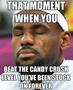 That Moment when you BEAT the Candy Crush Level you've been stuck on FOREVER!!!