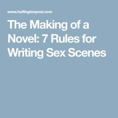 The Making of a Novel: 7 Rules for Writing Sex Scenes