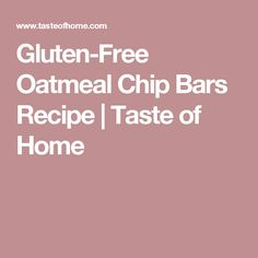 Gluten-Free Oatmeal Chip Bars Recipe | Taste of Home