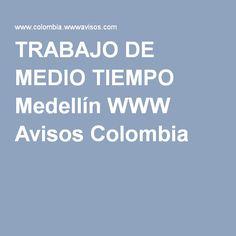 TRABAJO DE MEDIO TIEMPO Medellín WWW Avisos Colombia