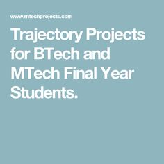 Trajectory Projects for BTech and MTech Final Year Students.