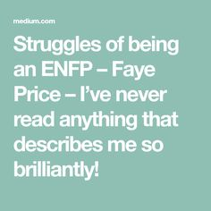 Struggles of being an ENFP – Faye Price – I've never read anything that describes me so brilliantly!