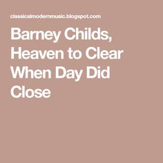 Barney Childs, Heaven to Clear When Day Did Close