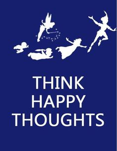 Disney ♥ Peter Pan Think Happy Thoughts. Great Quotes, Quotes To Live By, Inspirational Quotes, Awesome Quotes, Motivational, The Words, Just In Case, Just For You, Jm Barrie