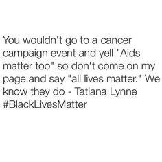 "To those that tell me ""all lives matter,"" I say ""then black lives matter.""  #getonboard #orgetout"