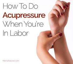 acupressure can help jump start labor, ease labor pain, or get contractions going stronger. Find out how to do it yourself or with your partners help.