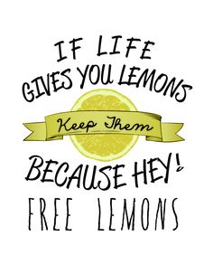 If life gives you lemons...
