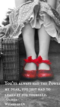 "Poster: You've always had the power my dear, you just had to learn it yourself."" Glinda, The Wizard of Oz (I always thought it was Glenda). Life Quotes Love, Great Quotes, Quotes To Live By, Super Quotes, Awesome Quotes, Happy Quotes, Life Sayings, Quote Life, Interesting Quotes"