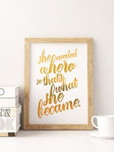 Faux Gold Foil Print - Gold Foil Inspirational Quote - She Needed a Hero - So That's What She Became - Downloadable Gold Foil Print
