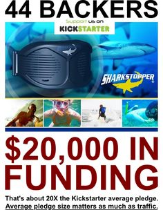 The shark stopper campaign is a great example of how, if you're not afteraid to have larger rewards and make them worthwhile, that even a campaign with only a handful of backers can raise a good amount.