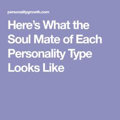Here's What the Soul Mate of Each Personality Type Looks Like