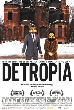 Detropia. On Netflix - watch it!!  detroit. fastest growing city in the world in 1930. fastest shrinking city as of today. broken. hopeful. intriguing. mysterious yet simple.