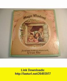 Magic Windows An antique revolving picture book reproduced from the antique original In Wonderland first published in 1895 Ernest Nister ,   ,  , ASIN: B001BUEUKO , tutorials , pdf , ebook , torrent , downloads , rapidshare , filesonic , hotfile , megaupload , fileserve