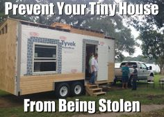 10 Ways to Protect Your Tiny House on Wheels from Being Stolen. Living Small. Theft Protection Tiny House