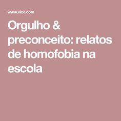 Orgulho & preconceito: relatos de homofobia na escola