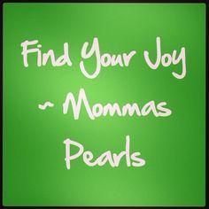 Joyful Pearl #wisdom #mommaspearls