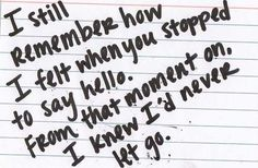 i still remember how i felt when you stopped to say hello. from that moment on, i knew i'd never let go