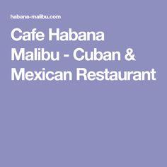 Cafe Habana Malibu - Cuban & Mexican Restaurant
