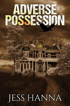 Want a book that will keep you up all night or that you have to finish with the lights on? Check out Adverse Possession by Jess Hanna!