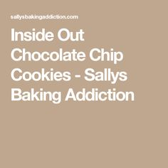 Inside Out Chocolate Chip Cookies - Sallys Baking Addiction