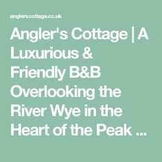 Angler's Cottage | A Luxurious & Friendly B&B Overlooking the River Wye in the Heart of the Peak District
