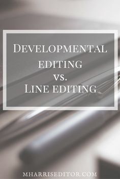 What is the difference between manuscript developmental editing and line editing? Take a look at how editor Megan Harris differentiates the service for her clients.