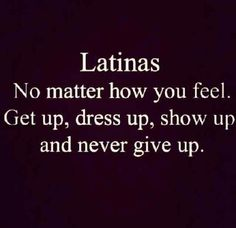 I am a Latina. Quotes To Live By, Me Quotes, Motivational Quotes, Inspirational Quotes, Quick Quotes, Random Quotes, Chicano, Latinas Be Like, Latinas Quotes
