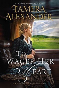 To Wager Her Heart (A Belle Meade Plantation Novel) by Tamera Alexander/ Another great novel by Tamera Alexander!