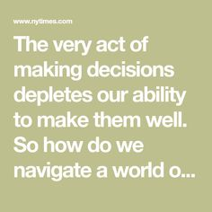 The very act of making decisions depletes our ability to make them well. So how do we navigate a world of endless choice? Making Decisions, Decision Making, Decision Fatigue, Elementary Counseling, Acting, Parenting, Elementary School Counseling, Childcare, Natural Parenting