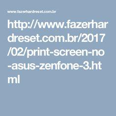 http://www.fazerhardreset.com.br/2017/02/print-screen-no-asus-zenfone-3.html