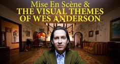 Mise En Scène & The Visual Themes of Wes Anderson, A Video Essay Exploring the Film Director's Artistic Style