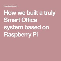 How we built a truly Smart Office system based on Raspberry Pi