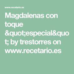 """Magdalenas con toque """"especial"""" by trestorres  on www.recetario.es"""