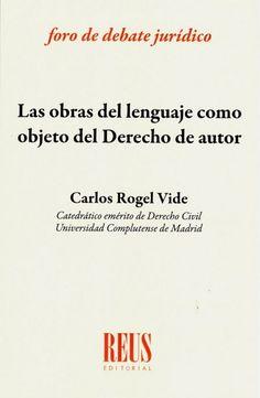 Las obras del lenguaje como objeto del Derecho de autor / Carlos Rogel Vide Reus, 2020 Civil Rights, Author