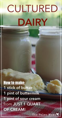 Cultured Dairy- How to Make Cultured Butter, Buttermilk, and Sour Cream from JUST ONE Quart of Cream   www.thepaleomama.com