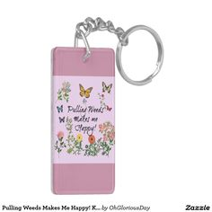 Pulling Weeds Makes Me Happy! Keychain