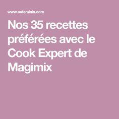 Nos 35 recettes préférées avec le Cook Expert de Magimix
