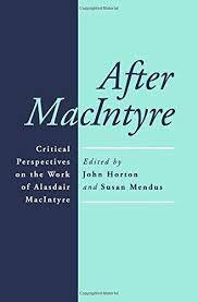 After MacIntyre: Critical Perspectives on the Work of Alasdair MacIntyre edited by John Horton and Susan Mendus - V 348 MAC Hor