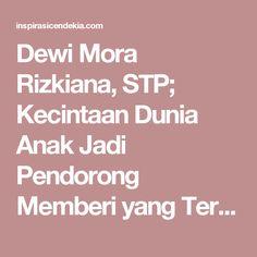 Dewi Mora Rizkiana, STP; Kecintaan Dunia Anak Jadi Pendorong Memberi yang Terbaik – Inspirasi Cendekia