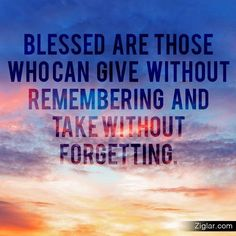 """""""Blessed are those who can give without remembering and take without forgetting. Inspirational Tweets, Inspiring Quotes, Daily Quotes, Life Quotes, Life Sayings, Words Of Strength, Winning Quotes, Blessed Are Those, Life Inspiration"""