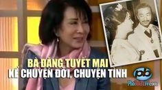 NHÂN VẬT LỊCH SỬ: Bà Đặng Tuyết Mai kể chuyện đời chuyện tình