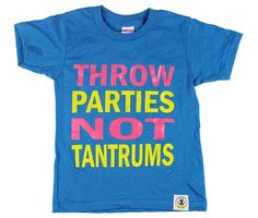 Throw Parties Not Tantrums Blue Tee Kids Tees By Wire And Honey