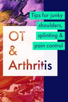 Occupational therapy and arthritis - tips for splinting, pain control and junky shoulders | SeniorsFlourish.com #occupationaltherapy #OT #OTtreatmentideas #homehealthOT #SNFOT