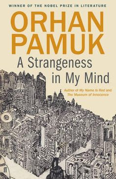 A Strangeness In My Mind is a novel Orhan Pamuk has worked on for six years. It is the story of boza seller Mevlut, the woman to whom he wrote three years' worth of love letters, and their life in Istanbul. I Love Books, New Books, Good Books, Books To Read, Books 2016, Istanbul, Nobel Prize In Literature, Fallen Book, Book Authors
