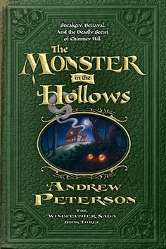 Monster in the Hollows by Andrew Peterson Book 3 of the Wingfeather Saga