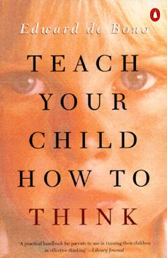 Teach Your Child How to Think. Recommended for teachers, too.