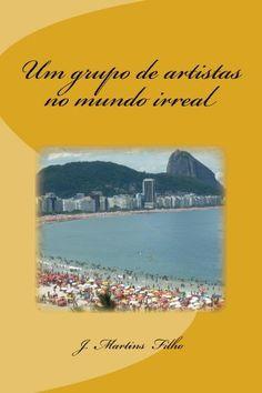 Um grupo de artistas no mundo irreal (Portuguese Edition) by J. Filho, http://www.amazon.com/dp/B00JW4455Q/ref=cm_sw_r_pi_dp_gJtnvb0NGMMHQ